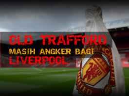 stadion old trafford masih angker bagi Liverpool