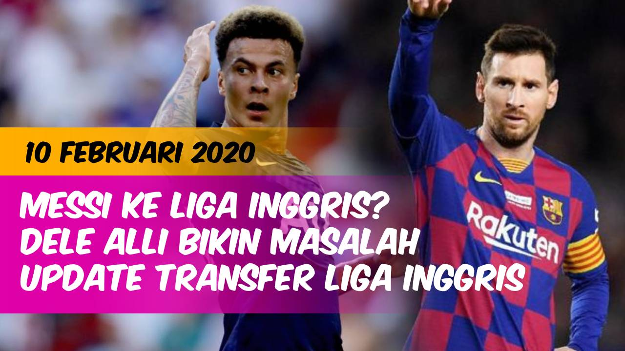 Rumor Messi Main Di Liga Inggris Dele Alli Bikin Masalah Kabar