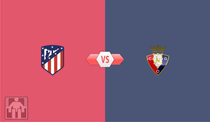 Prediksi Liga Spanyol Atletico Madrid vs Osasuna, Bisa Kunci Gelar Liga Pekan Ini