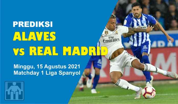 Prediksi Alaves vs Real Madrid, Matchday 1 Liga Inggris, Minggu 15 Agustus 2021