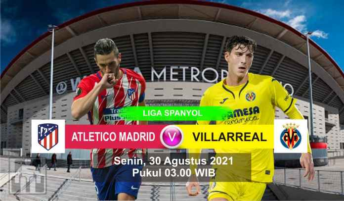 Prediksi Atletico Madrid vs Villarreal, Pekan Ketiga Liga Spanyol, Senin 30 Agustus 2021