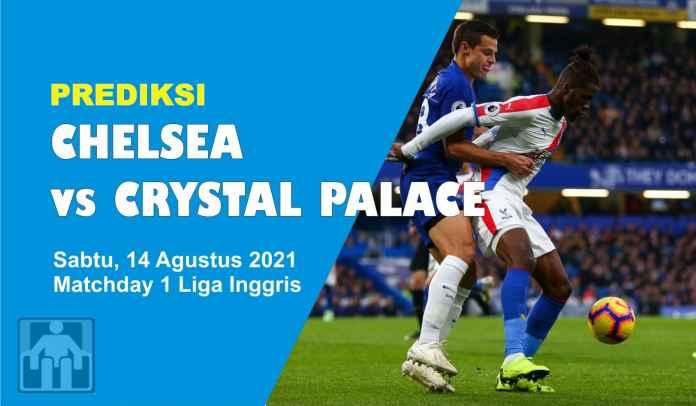 Prediksi Chelsea vs Crystal Palace, Matchday 1 Liga Inggris, Sabtu 14 Agustus 2021