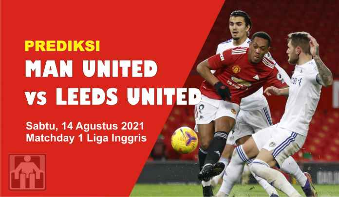Prediksi Manchester United vs Leeds United, Matchday 1 Liga Inggris, Sabtu 14 Agustus 2021