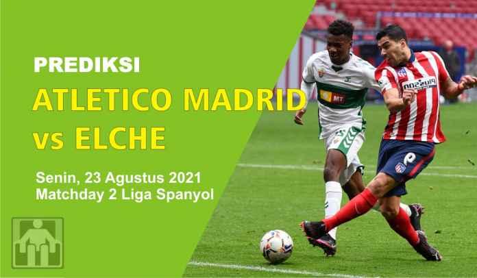 Prediksi Atletico Madrid vs Elche, Pekan Kedua Liga Spanyol, Senin 23 Agustus 2021