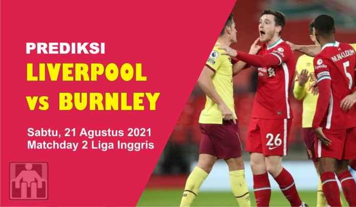 Prediksi Liverpool vs Burnley, Pekan Kedua Liga Inggris, Sabtu 21 Agustus 2021Prediksi Liverpool vs Burnley, Pekan Kedua Liga Inggris, Sabtu 21 Agustus 2021