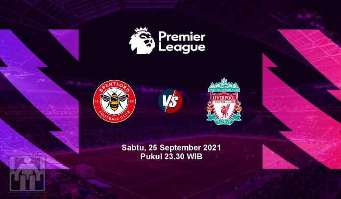 Prediksi Brentford vs Liverpool, Pekan Keenam Liga Inggris, Sabtu 25 September 2021