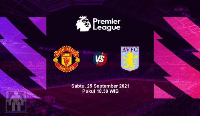 Prediksi Man Utd vs Aston Villa, Pekan Keenam Liga Inggris, Sabtu 25 September 2021