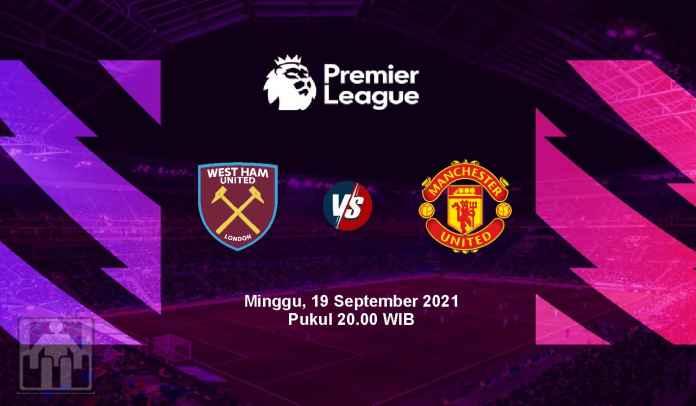 Prediksi West Ham vs Manchester United, Pekan Kelima Liga Inggris, Minggu 19 September 2021