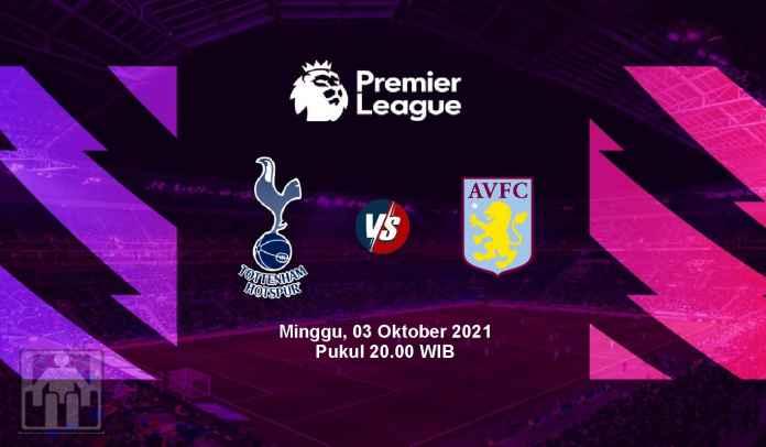 Prediksi Tottenham vs Aston Villa, Pekan Ketujuh Liga Inggris, Minggu 3 Oktober 2021