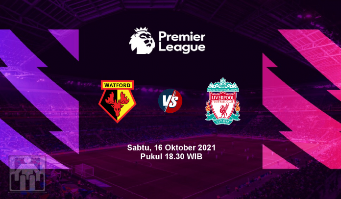 Prediksi Watford vs Liverpool, Pekan Kedelapan Liga Inggris, Sabtu 16 Oktober 2021